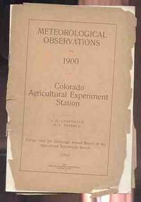 METEOROLOGICAL OBSERVATIONS FOR 1900 Colorado Agricultural Experiment  Station (Extract from the 13th Annual Report of the Agricultural  Experiment Station)