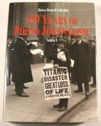 150 Years of Photo Journalism:  The Hulton Deutsch Collection. Volume I
