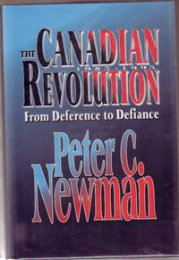 The Canadian Revolution, 1985-1995: From Deference to Defiance by  Peter Charles Newman - First Edition First Printing - 1995 - from Nessa Books and Biblio.com