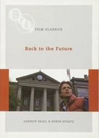 Back to the Future (BFI Film Classics) by G. Howie - 2010-04-05
