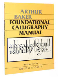 Arthur Baker: Foundational Calligraphy Manual by Baker, Arthur - 1983