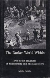 The Dark World Within. Evil in the Tragedies of Shakespeare and His Successors.