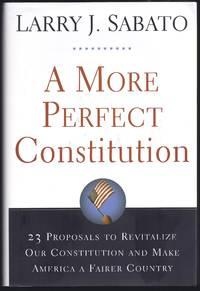 A More Perfect Constitution: 23 Proposals to Revitalize Our Constitution and Make America a...