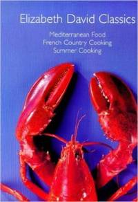 "Elizabeth David Classics: ""Mediterranean Food"", ""French Country Cooking"" and ""Summer Cooking by David, Elizabeth"