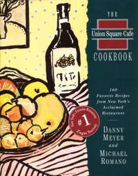 Union Square Cafe Cookbook : 160 Favorite Recipes from New York's Acclaimed Restaurant