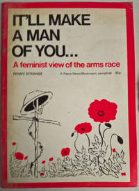 It'll Make a Man of You: A Feminist View of the Arms Race
