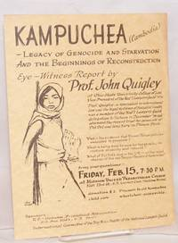 image of Kampuchea (Cambodia) - Legacy of genocide and starvation and the beginnings of reconstruction. Eye-witness report by Prof. John Quigley [handbill]