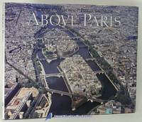 Above Paris: A new collection of aerial photographs of Paris, France by CAMERON, Robert (photography); SALINGER, Pierre (text) - 1985