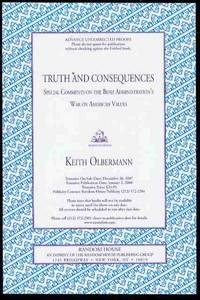 Truth and Consequences: Special Comments on the Bush Administration's War on American Values by  Keith Olbermann - Paperback - 2007 - from Bookmarc's (SKU: EC28210BB)