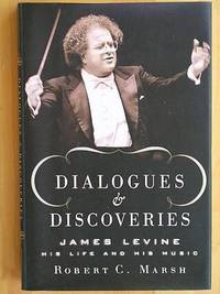 DIALOGUES AND DISCOVERIES: James Levine, His Life and His Music