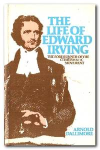 The Life of Edward Irving The Fore-Runner of the Charismatic Movement