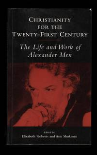 Christianity for the Twenty-First Century: The Life and Work of Alexander Men.