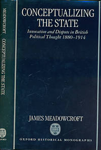 Conceptualizing the State. Innovation and Dispute in British Political Thought 1880 - 1914
