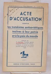 Acte d'accusation contre les trotskistes antisoviétiques traitres à leur patrie et à la paix du monde.  Présenté par A. Vychinski, Procureur général de la Cour suprême de l'U.R.S.S., à Moscou, au procès du Centre parallèle trotskiste, le 19 janvier, 1937
