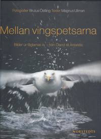MELLAN VINGSPETSARNA: bilder ur fåglarnas liv - från Öland till Antarktis (Between the wingtips :The Secret Life of Birds) Photography, Brutus Östling and Text, Magnus Ullman
