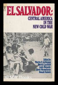 El Salvador : Central America in the New Cold War / Edited by Marvin E. Gettleman ... [Et Al. ]
