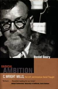 Radical Ambition: C. Wright Mills, the Left, and American Social Thought