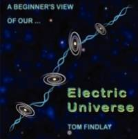 A Beginner's View of Our Electric Universe by Tom Findlay
