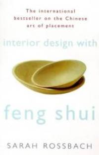 image of Interior Design with Feng Shui: How to Apply the Ancient Chinese Art of Placement