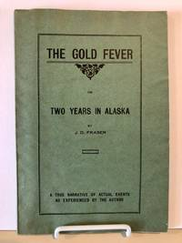 The Gold Fever or Two Years in Alaska  A True Narrative of Actual Events as Experienced by the Author