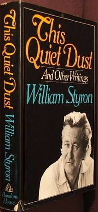 This Quiet Dust: And Other Writings by  William Styron - 1st - 1982 - from The Wild Muse (SKU: 000243)