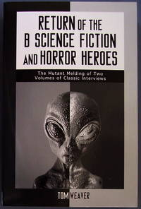 Return of the B Science Fiction and Horror Heroes: The Mutant Melding of Two Volumes of Classic Interviews (McFarland Classics) by Tom Weaver - Paperback - 2000 - from CHRIS DRUMM BOOKS and Biblio.co.uk