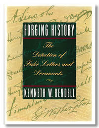 FORGING HISTORY  THE DETECTION OF FAKE LETTERS & DOCUMENTS