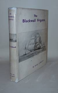 THE BLACKWALL FRIGATES by LUBBOCK Basil - Hardcover - from Rothwell & Dunworth Ltd and Biblio.com