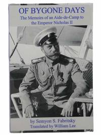 Of Bygone Days: The Memoirs of an Aide-de-Camp to the Emperor Nicholas II