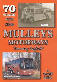 Mulleys Motorways: Serving Suffolk 70 Years 1939-2009