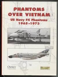 Phantoms Over Vietnam ;  U.S. Navy F4 Phantoms 1965-1973  U.S. Navy F4  Phantoms 1965-1973