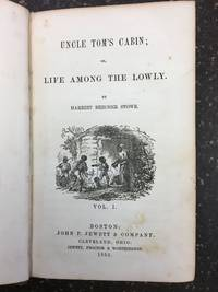 UNCLE TOM'S CABIN; OR, LIFE AMONG THE LOWLY [VOLUME 1 ONLY] by  Harriet Beecher Stowe - First Edition, First Issue - 1852 - from Second Story Books and Biblio.co.uk