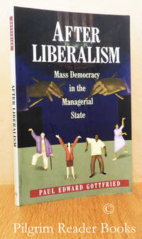 image of After Liberalism, Mass Democracy in the Managerial State.