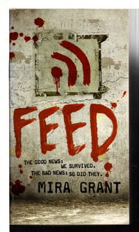 FEED: Book One of the Newsflesh Trilogy.