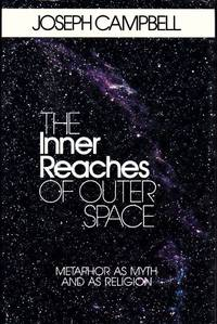 Inner Reaches of Outer Space Metaphor as Myth and as Religion by Campbell, Joseph