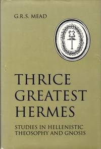 image of THRICE GREATEST HERMES: Studies in Hellenstic Theosophy and Gnosis