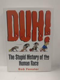 Duh! The Stupid History Of The Human Race