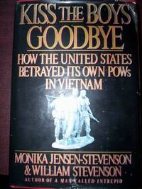 Kiss the Boys Goodbye : How the US Betrayed its Own POWs in Vietnam by Monika Jensen-Stevenson et al - First Edition - 1990 - from R. E. Coomber  (SKU: 3843)