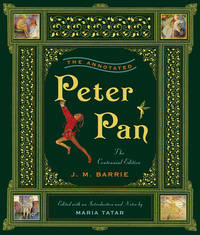 The Annotated Peter Pan : The Centennial Edition