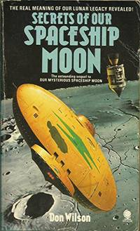Secrets of Our Spaceship Moon by Wilson, Don