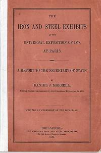 THE IRON AND STEEL EXHIBITS AT THE UNIVERSAL EXPOSITION OF 1878, AT PARIS.  A Report to the Secretary of State