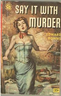 Say It With Murder by  Edward  Edward S. as Ronns - Paperback - First Edition - 1954 - from Mystery Cove Book Shop and Biblio.com