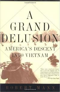 A Grand Delusion America's Descent Into Vietnam
