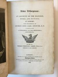 Aedes Althorpianae or An Account of Mansion, Books, and Pictures, at Althorp; the Residence of George John Earl Spencer, K. G. to which is added a Supplement to the Bibliotheca Spenceriana.
