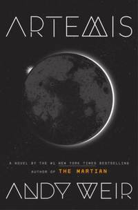 Artemis: A Novel by  Andy Weir - Hardcover - 2017 - from ThriftBooks (SKU: G0553448129I3N01)