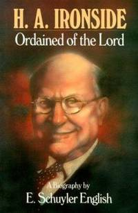 H. A. Ironside : Ordained of the Lord