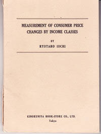Measurement of Consumer Price Changes By Income Classes by  Ryotaro Iochi - Paperback - 1st Printing - 1964 - from John Thompson (SKU: 26353)
