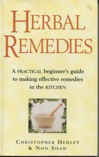Herbal Remedies : a Practical Beginner's Guide to Making Effective  Remedies in the Kitchen. by  Non  Christopher and Shaw  - Paperback  - First Edition  - 1997  - from Dromanabooks (SKU: 33815)