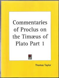 The Commentaries of Proclus on the Tameus of Plato, in  Five Books; Containing a Treasury of Pythagoric and Platonic Physiology. Volume 1