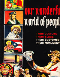 Our Wonderful World of People: Their Customs, Their Flags, Their Costumes, Their Monuments